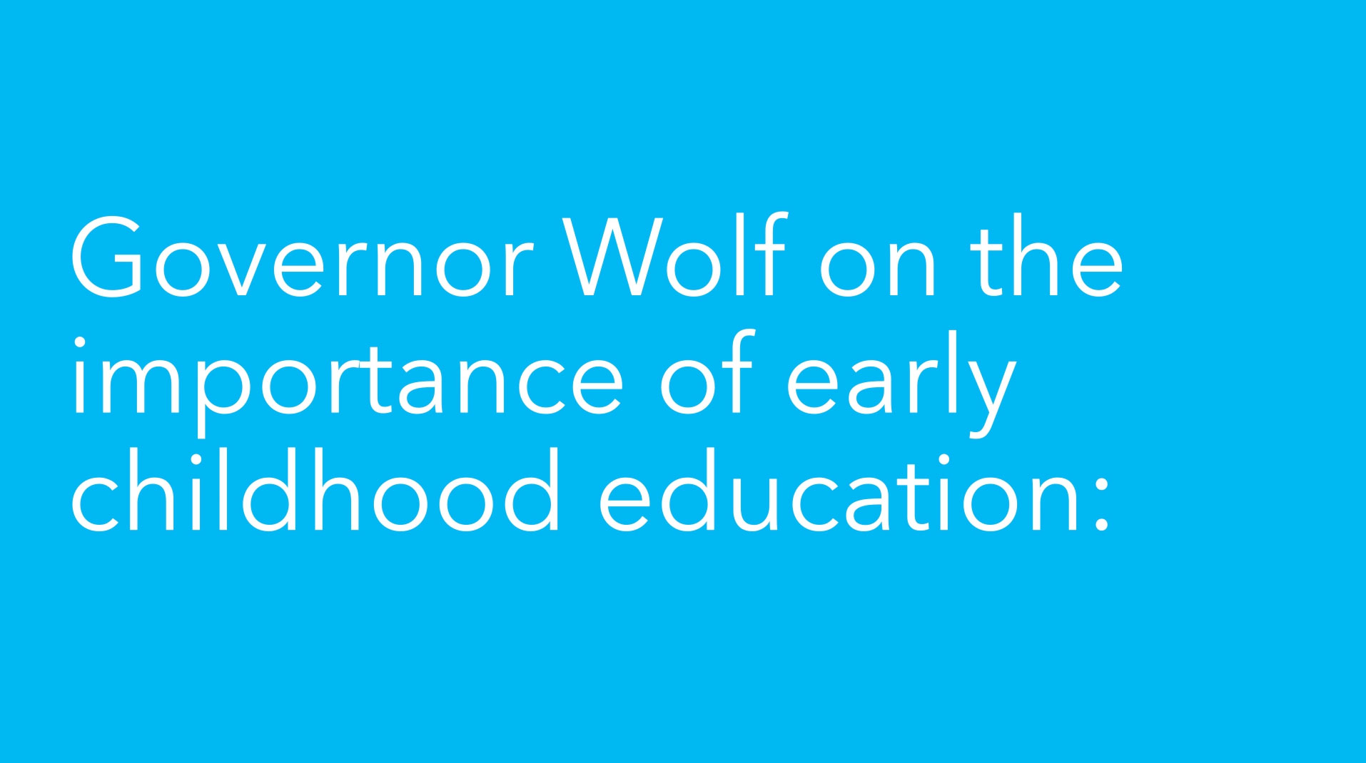 Blog Governor Wolf On Investing In Early Education